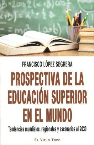 PROSPECTIVA DE LA EDUCACION SUPERIOR EN EL MUNDO. TENDENCIAS MUNDIALES REGIONALES Y ESCENARIOS AL 2030