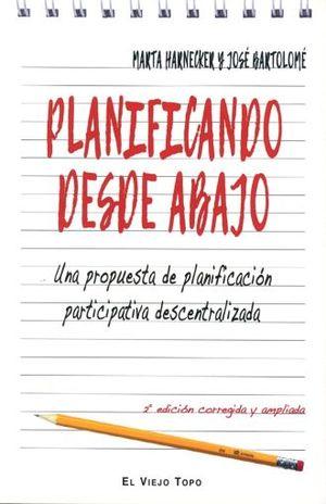 PLANIFICANDO DESDE ABAJO. UNA PROPUESTA DE PLANIFICACION PARTICIPATIVA DESCENTRALIZADA / 2 ED.