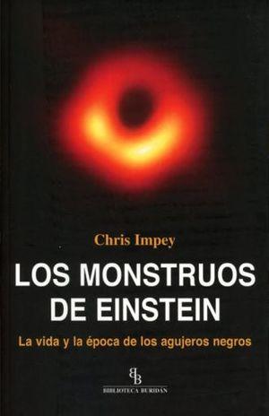 MONSTRUOS DE EINSTEIN, LOS. LA VIDA Y LA EPOCA DE LOS AGUJEROS NEGROS