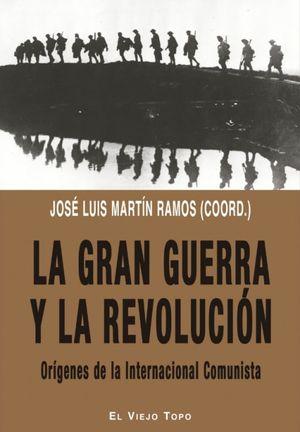GRAN GUERRA Y LA REVOLUCION, LA. ORIGENES DE LA INTERNACIONAL COMUNISTA