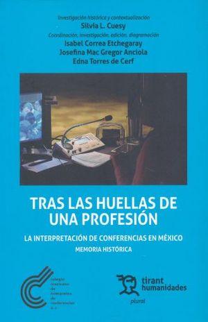 TRAS LAS HUELLAS DE UNA PROFESION. LA INTERPRETACION DE CONFERENCIAS EN MEXICO MEMORIA HISTORICA (+ EBOOK)
