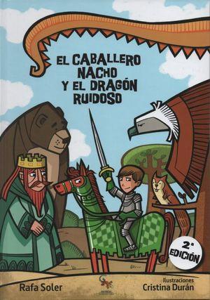 El Caballero Nacho y el Dragón Ruidoso / 2 ed. / pd.