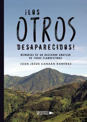 OTROS DESAPARECIDOS, LOS. MEMORIAS DE UN BUSCADOR AMATEUR DE FOSAS CLANDESTINAS