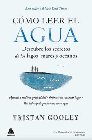 Cómo leer el agua. Descubre los secretos de los lagos, mares y océanos