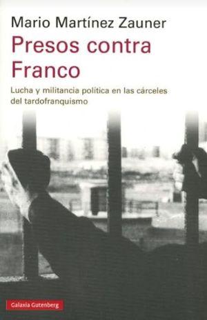 PRESOS CONTRA FRANCO. LUCHA Y MILITANCIA POLITICA EN LAS CARCELES DEL TARDOFRANQUISMO