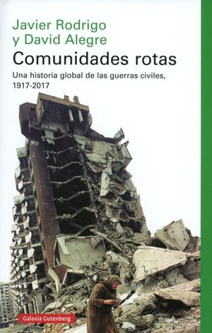 Comunidades rotas. Una historia global de las guerras civiles, 1917-2017 / pd.