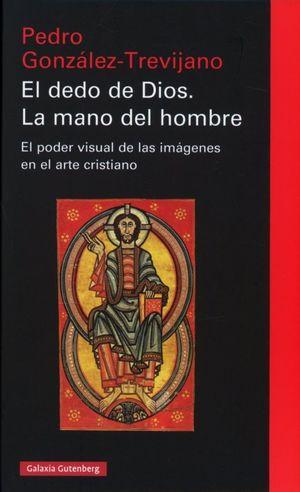 El dedo de Dios, la mano del hombre. El poder visual de las imágenes en el arte cristiano / pd.