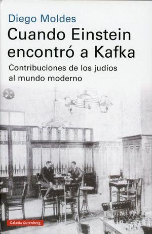 Cuando Einstein encontró a Kafka. Contribuciones de los judíos al mundo moderno / pd.