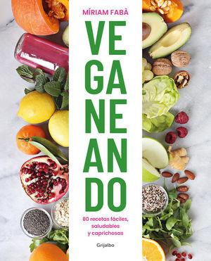 Veganeando. 80 recetas fáciles, saludables y caprichosas