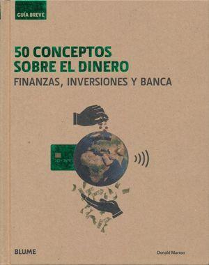 50 CONCEPTOS SOBRE EL DINERO. FINANZAS INVERSIONES Y BANCA / PD.