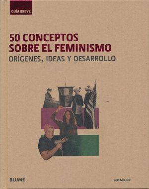 50 CONCEPTOS SOBRE EL FEMINISMO. ORIGENES IDEAS Y DESARROLLO / PD.
