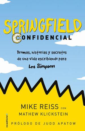 SPRINGFIELD CONFIDENCIAL. BROMAS HISTORIAS Y SECRETOS DE UNA VIDA ESCRIBIENDO PARA LOS SIMPSON