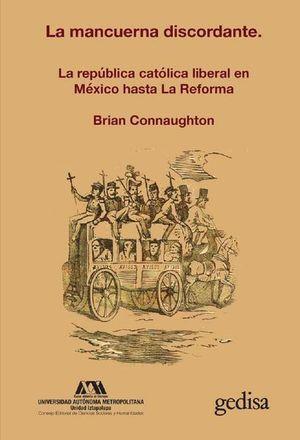 Mancuerna discordante. La república católica liberal en México hasta la reforma