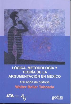 Lógica, metodología y teoría de la argumentación en México. 150 años de historia