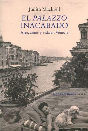 El palazzo inacabado. Arte, amor y vida en Venecia