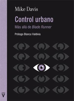 Control urbano. Más allá de Blade Runner / 2 ed.