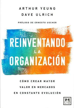 Reinventando la organización. Cómo crear mayor valor en mercados en constante evolución.