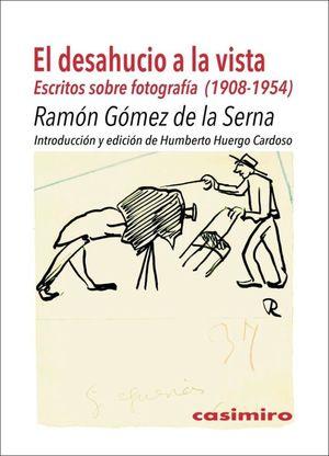El desahucio a la vista. Escritos sobre fotografía (1908-1954)