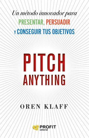 Pitch anything. Un método innovador para presentar, persuadir y conseguir tus objetivos