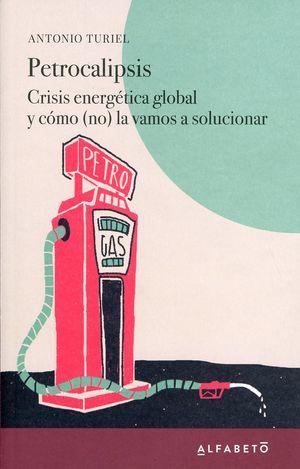 Petrocalipsis. Crisis energética global y cómo (no) la vamos a solucionar / 5 ed.