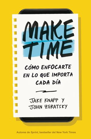 MAKE TIME. COMO ENFOCARTE EN LO QUE IMPORTA CADA DIA