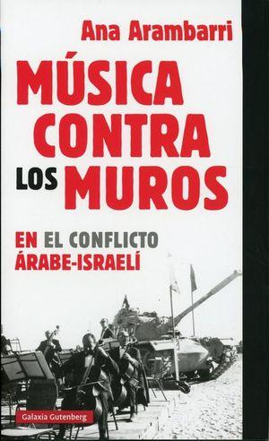 Música contra los muros. En el conflicto Árabe-Israelí / pd.