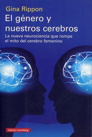 El género y nuestros cerebros. La nueva neurociencia que rompe el mito del cerebro femenino