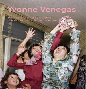 YVONNE VENEGAS. DIAS UNICOS EL ESTUDIO Y SU ARCHIVO / SPECIAL DAYS THE STUDIO AND ITS ARCHIVE