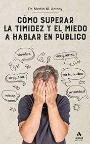 Cómo superar la timidez y el miedo a hablar en público / 2 ed.