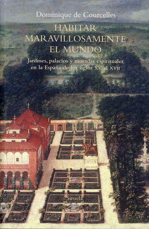Habitar maravillosamente el mundo. Jardines, palacios y moradas espirituales en la España de los siglos XV al XVII