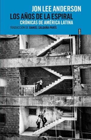 Los años de la espiral. Crónicas de América Latina