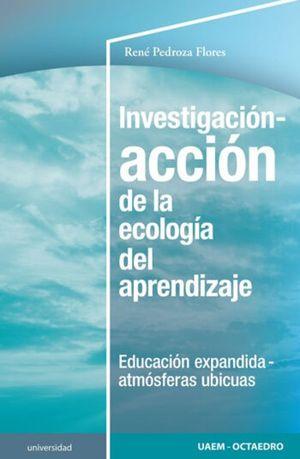 Investigación-acción de la ecología del aprendizaje. Educación expandida-atmósferas ubicuas