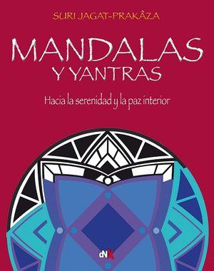 Mandalas y yantras. Hacia la serenidad y la paz interior