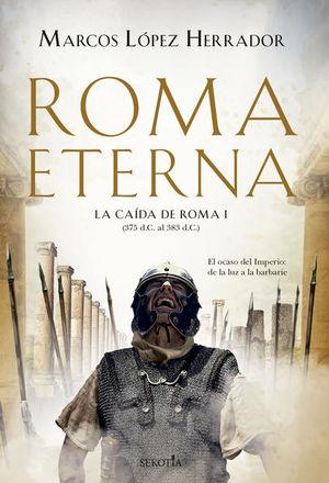 Roma eterna. La caída de Roma I