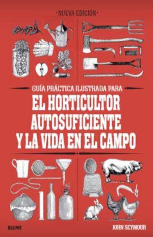Guía práctica ilustrada para el horticultor autosuficiente y la vida en el campo / 7 ed. / pd.