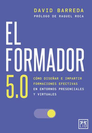 El formador 5.0. Cómo diseñar e impartir formaciones efectivas en entornos presenciales y virtuales