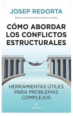 Cómo abordar los conflictos estructurales. Herramientas útiles para problemas complejos