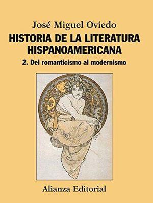 HISTORIA DE LA LITERATURA HISPANOAMERICANA / TOMO 2. DEL ROMANTICISMO AL MODERNISMO