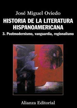 HISTORIA DE LA LITERATURA HISPANOAMERICANA / TOMO 3. POSTMODERNISMO VANGUARDIA REGIONALISMO
