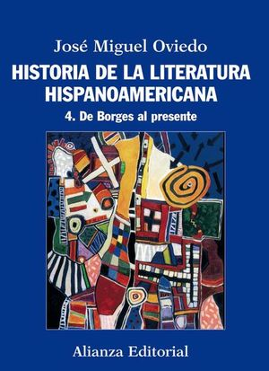 HISTORIA DE LA LITERATURA HISPANOAMERICANA /TOMO 4. DE BORGES AL PRESENTE