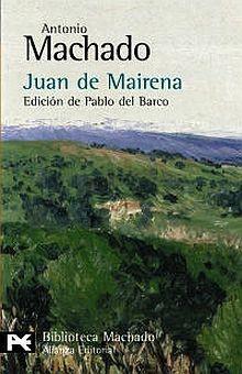 JUAN DE MAIRENA. SENTENCIAS DONAIRES APUNTES Y RECUERDOS DE UN PROFESOR APOCRIFO