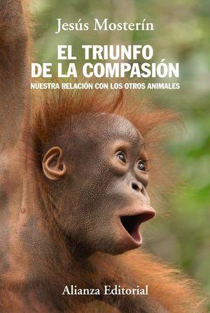 TRIUNFO DE LA COMPASION, EL. NUESTRA RELACION CON LOS OTROS ANIMALES