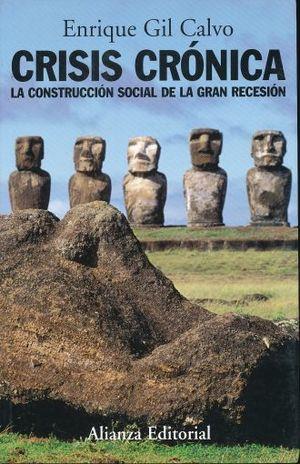 CRISIS CRONICA. LA CONSTRUCCION SOCIAL DE LA GRAN RECESION