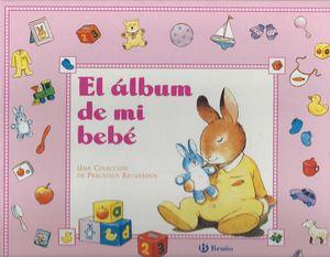 El Álbum de mi bebé. Una Colección de preciosos recuerdos. Niñas / pd.