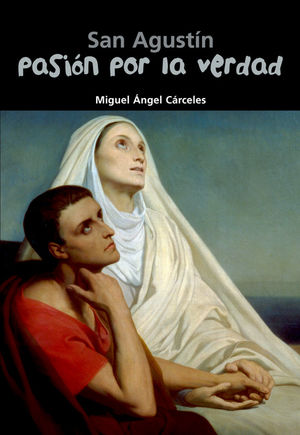 San Agustín. Pasión por la verdad