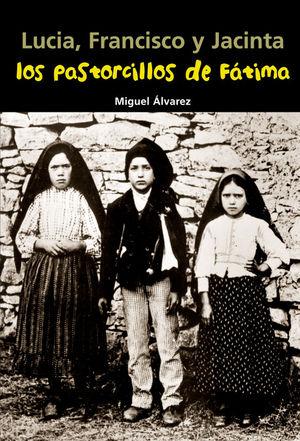 Lucia, Francisco y Jacinta. Los pastorcillos de Fátima