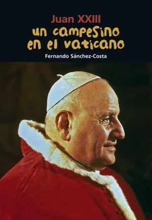 Juan XXIII. Un campesino en el Vaticano