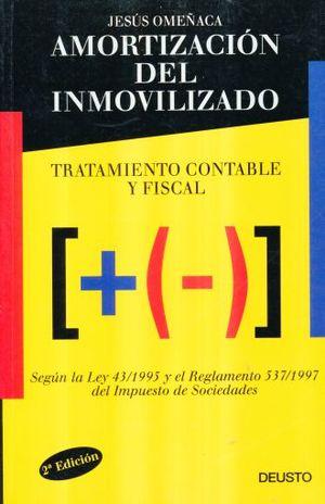 AMORTIZACION DEL INMOVILIZADO. TRATMIENTO CONTABLE Y FISCAL / 2 ED.