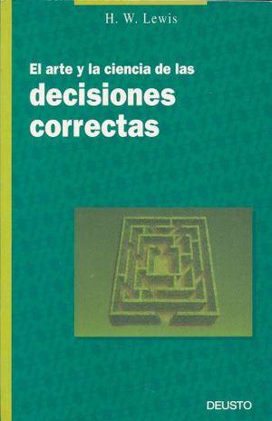 ARTE Y LA CIENCIA DE LAS DECISIONES CORRECTAS, EL