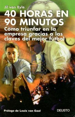40 HORAS EN 90 MINUTOS. COMO TRIUNFAR EN LA EMPRESA GRACIAS A LAS CLAVES DEL MEJOR FUTBOL